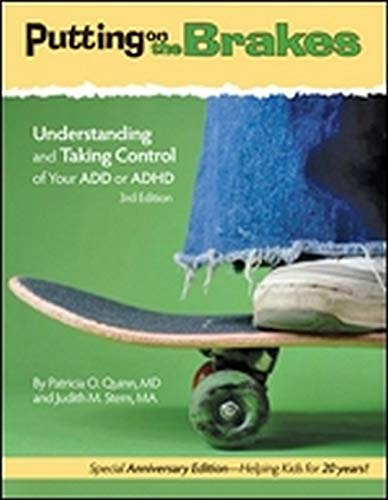 Putting on the Brakes: Understanding and Taking Control of Your ADD or ADHD: Quinn, Patricia O.