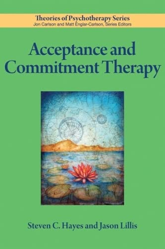 Acceptance and Commitment Therapy (Theories of Psychotherapy): Steven C. Hayes; Jason Lillis