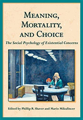 9781433811555: Meaning, Mortality, and Choice: The Social Psychology of Existential Concerns
