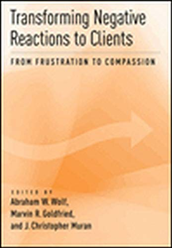 9781433811876: Transforming Negative Reactions to Clients: From Frustration to Compassion