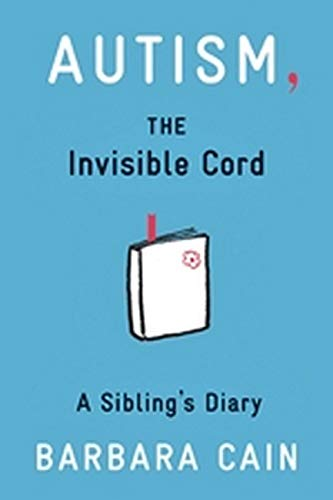 9781433811913: Autism, the Invisible Cord: A Sibling's Diary