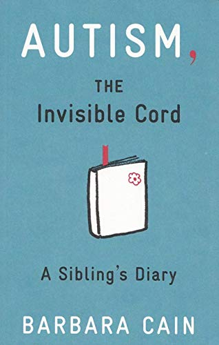 Autism, the Invisible Cord: A Sibling's Diary: Cain, Barbara S.