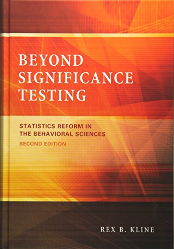 Beyond Significance Testing: Statistics Reform in the Behavioral Sciences: Rex B. Kline