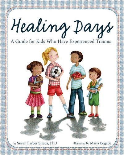 Healing Days: A Guide for Kids Who Have Experienced Trauma: Susan Farber Straus; Susan Farber ...