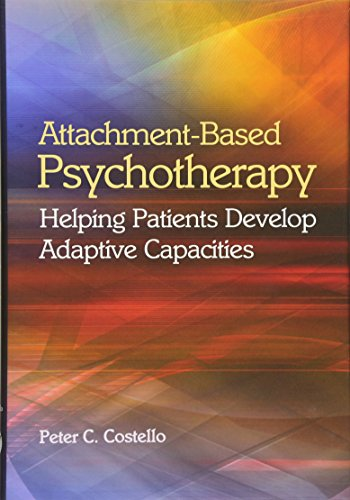 9781433813023: Attachment-Based Psychotherapy: Helping Patients Develop Adaptive Capacities