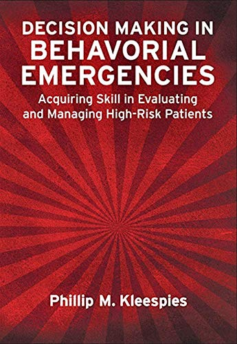 Decision Making in Behavioral Emergencies: Acquiring Skill in Evaluating and Managing High-Risk ...