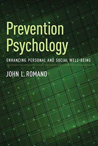 Prevention Psychology: Enhancing Personal and Social Well-Being: Romano, John L.