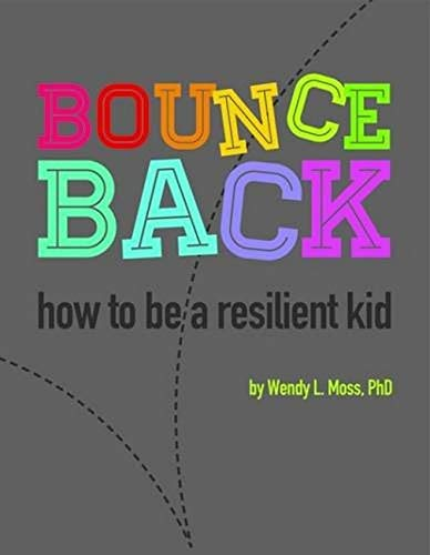 Bounce Back: How to Be A Resilient Kid: Wendy L. Moss