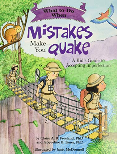 What to Do When Mistakes Make You Quake: A Kid's Guide to Accepting Imperfection: Claire A.B. ...