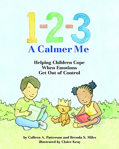 1-2-3 a Calmer Me: Helping Children Cope When Emotions Get Out of Control: Brenda S. Miles; Colleen...