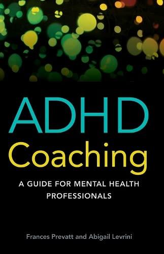ADHD Coaching: A Guide for Mental Health Professionals: Prevatt, Frances F.; Levrini, Abigail; ...