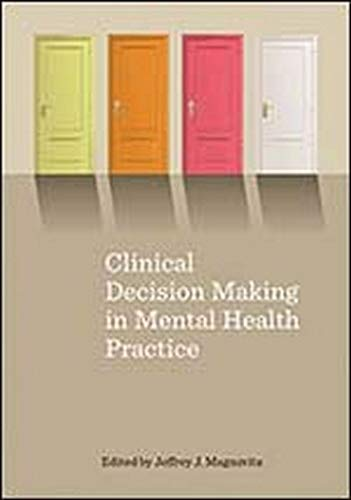 Clinical Decision Making in Mental Health Practice: Edited by Jeffrey J. Magnavita