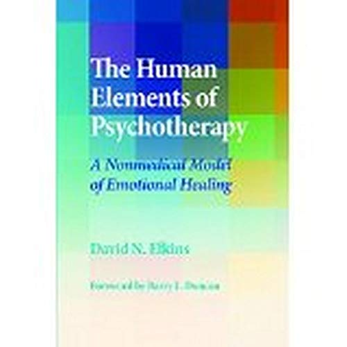 The Human Elements of Psychotherapy: A Nonmedical Model of Emotional Healing: Elkins, David N.