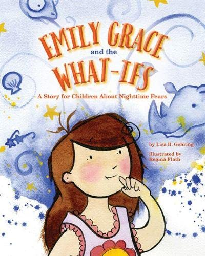 Emily Grace and the What-Ifs: A Story for Children About Nighttime Fears: Lisa B. Gehring MLIS
