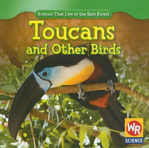 9781433901102: Toucans and Other Birds (Animals That Live in the Rain Forest)