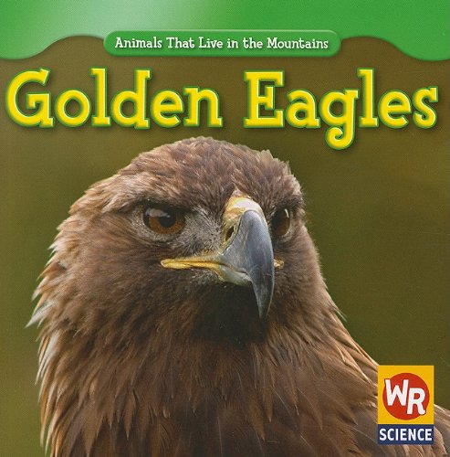 Golden Eagles (Animals That Live in the Mountains): JoAnn Early Macken