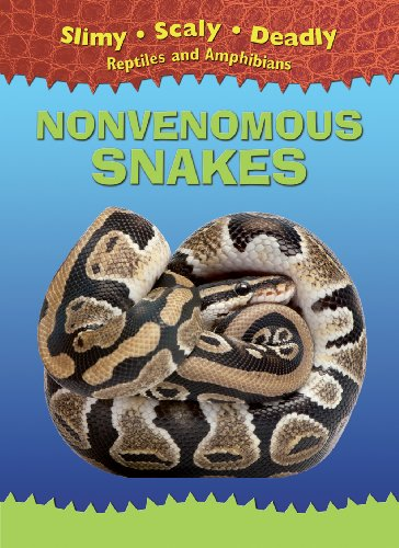 Nonvenomous Snakes (Slimy, Scaly, Deadly Reptiles and Amphibians): Tim Harris