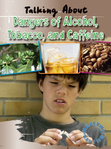 Talking about the Dangers of Alcohol, Tobacco, and Caffeine (Healthy Living) (1433936615) by Alan Horsfield; Elaine Horsfield