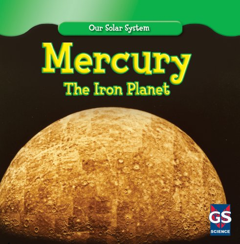 Mercury: The Iron Planet (Our Solar System): Lincoln James