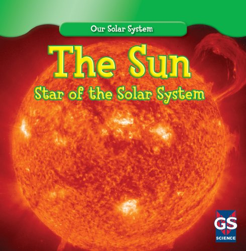 The Sun: Star of the Solar System (Our Solar System): Lincoln James