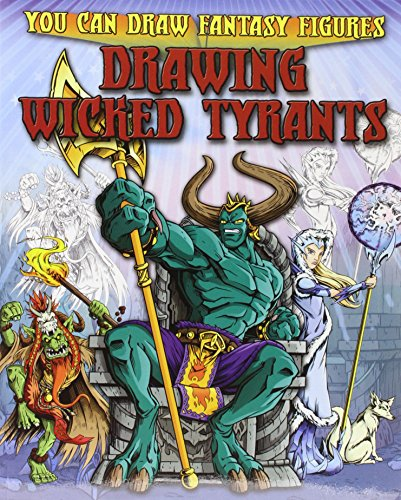 Drawing Wicked Tyrants (You Can Draw Fantasy Figures (Paperback)): Sims, Steve