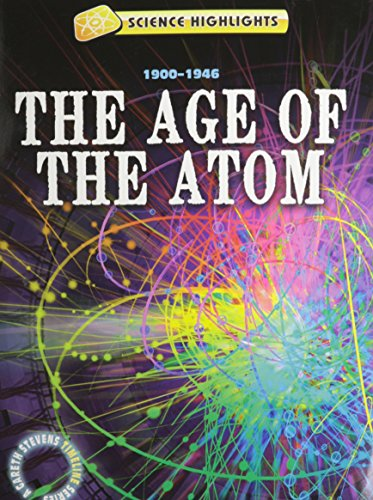 The Age of the Atom (1900 - 1946) (Science Highlights: a Gareth Stevens Timeline Series): Charlie ...