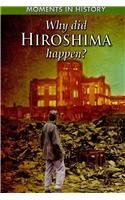 9781433941641: Why Did Hiroshima Happen? (Moments in History)