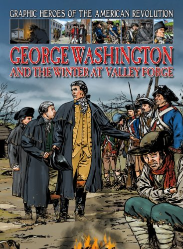 9781433960147: George Washington and the Winter at Valley Forge (Graphic Heroes of the American Revolution)