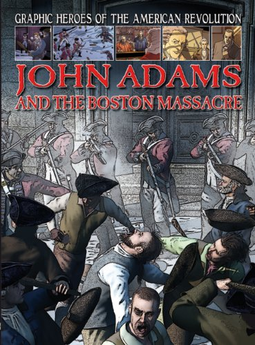 9781433960178: John Adams and the Boston Massacre (Graphic Heroes of the American Revolution)