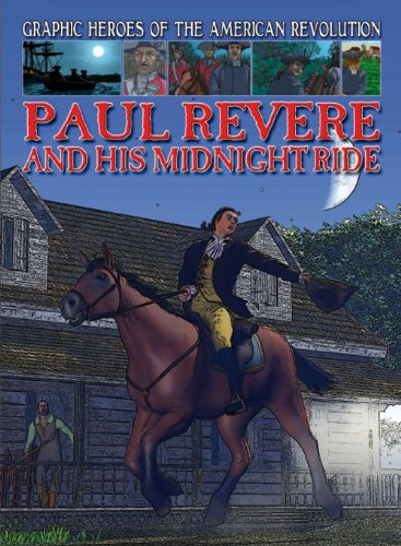 Paul Revere and His Midnight Ride (Graphic Heroes of the American Revolution): Jeffrey, Gary