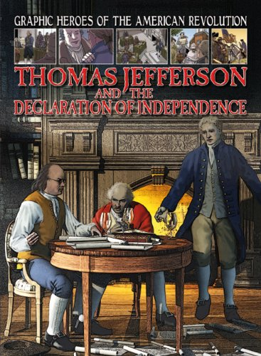 Thomas Jefferson and the Declaration of Independence (Graphic Heroes of the American Revolution): ...