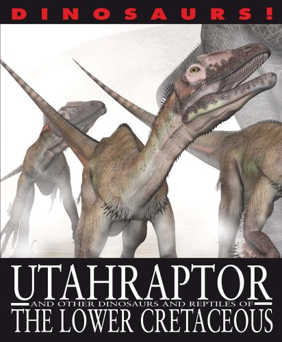 Utahraptor and Other Dinosaurs and Reptiles from the Lower Cretaceous: West, David