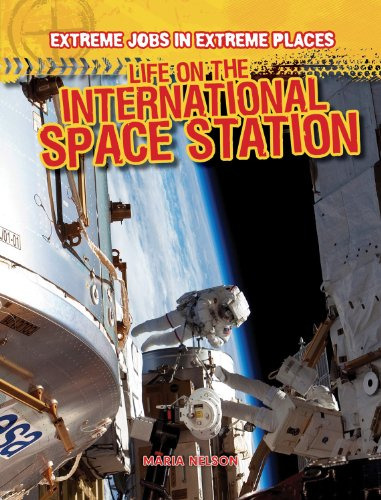 Life on the International Space Station (Extreme Jobs in Extreme Places): Nelson, Maria