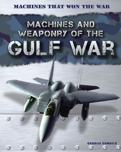 Machines and Weaponry of the Gulf War (Machines That Won the War): Samuels, Charlie