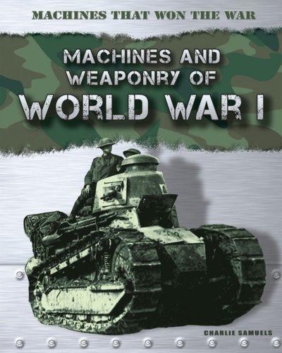 Machines and Weaponry of World War I (Machines That Won the War): Samuels, Charlie