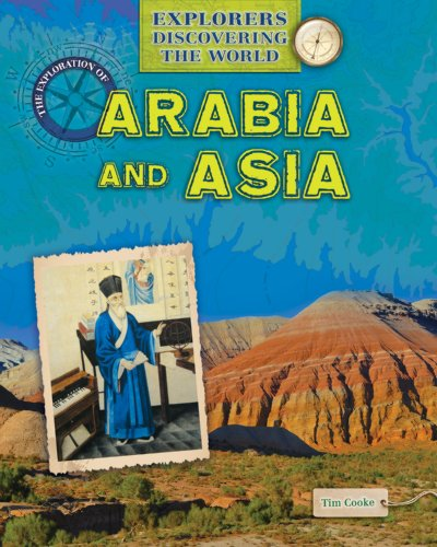 The Exploration of Arabia and Asia (Explorers Discovering the World): Tim Cooke
