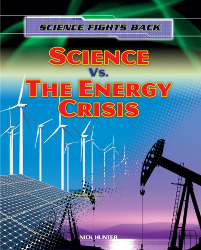 Science vs. the Energy Crisis (Science Fights Back (Gareth Stevens)): Hunter, Nick