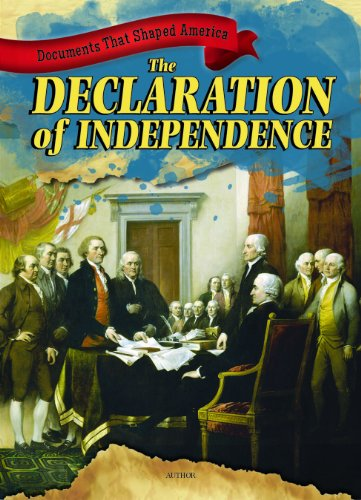 The Declaration of Independence (Documents That Shaped America): John Shea