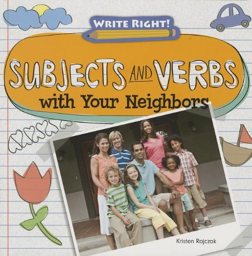 Subjects and Verbs With Your Neighbors (Write Right!): Kristen Rajczak
