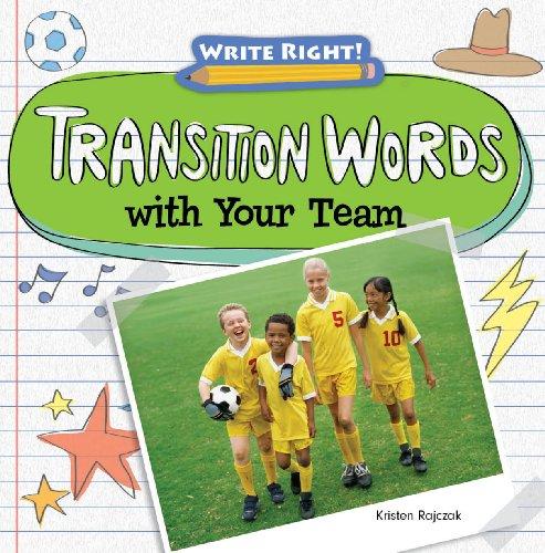 Transition Words with Your Team (Write Right! (Gareth Stevens)): Rajczak, Kristen