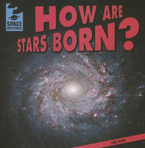 How Are Stars Born? (Space Mysteries): Greg Roza