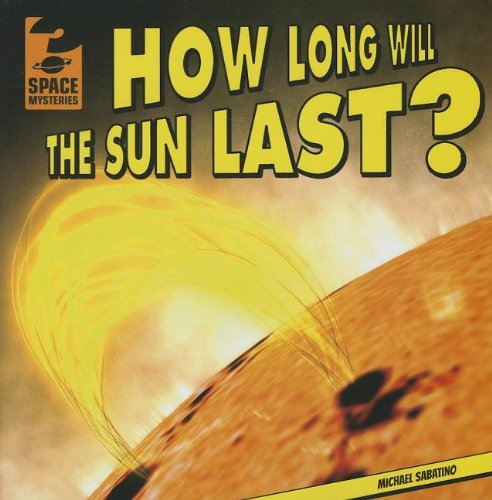 How Long Will the Sun Last? (Space Mysteries): Sabatino, Michael