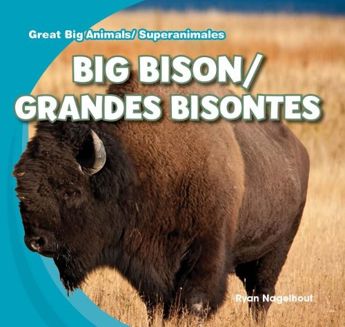 Big Bison / Grandes Bisontes (Great Big Animals / Superanimales): Nagelhout, Ryan