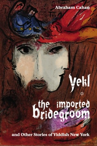9781434102904: Yekl, the Imported Bridegroom, and Other Stories of Yiddish New York