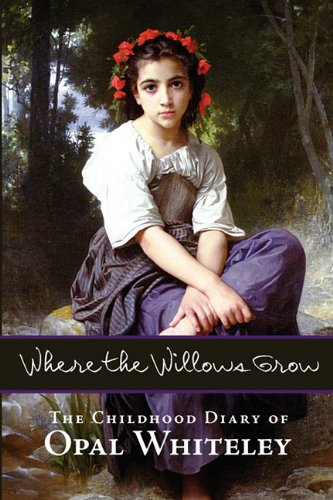 9781434103154: Where the Willows Grow: The Childhood Diary of Opal Whiteley