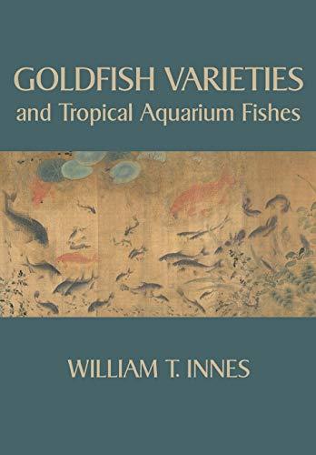 Goldfish Varieties and Tropical Aquarium Fishes (Paperback: Innes, William T.