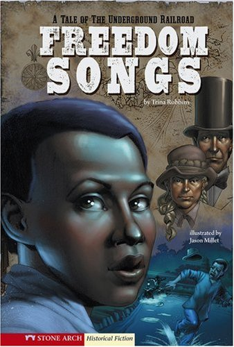 9781434204950: Freedom Songs: A Tale of the Underground Railroad (Graphic Flash)