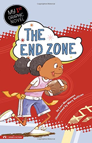 The End Zone (My First Graphic Novel): Mortensen, Lori