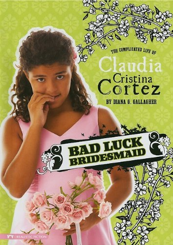 9781434215734: Bad Luck Bridesmaid: The Complicated Life of Claudia Cristina Cortez