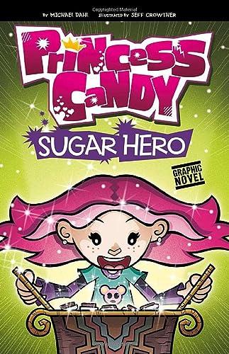 Sugar Hero (Princess Candy): Michael Dahl, Jeff Crowther (Illustrator)